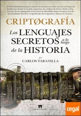 Criptografía . Los lenguajes secretos a lo largo de la historia por Taranilla de la Varga, Carlos Javier