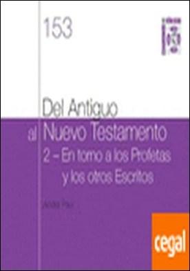 Del antiguo al nuevo testamento (ii) . En torno a los profetas y a los otros escritos. cuaderno bíblico 153 por Paul, André