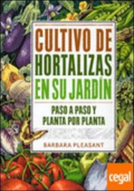 CULTIVO DE HORTALIZAS EN SU JARDIN . Paso a paso y planta por planta