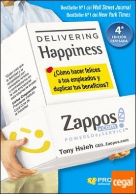 Delivering Happiness . ¿Cómo hacer felices a tus empleados y duplicar tus beneficios?
