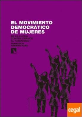 El movimiento Democrático de Mujeres . De la lucha contra Franco al feminismo (1965-1985) por Arriero Ranz, Francisco