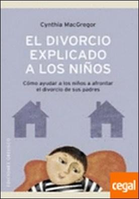 El divorcio explicado a los niños . De sus Padres por MACGREGOR, CYNTHIA