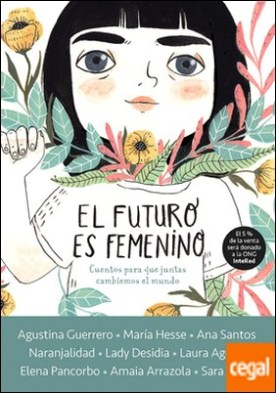 El futuro es femenino . Cuentos para que juntas cambiemos el mundo