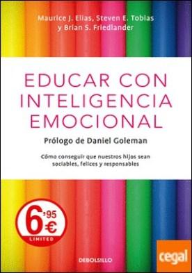 Educar con inteligencia emocional . Cómo conseguir que nuestros hijos sean sociables, felices y responsables
