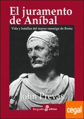 El juramento de Aníbal . Vida y batallas del mayor enemigo de Roma
