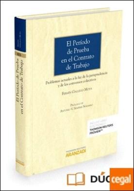 El periodo de prueba en el contrato de trabajo (Papel + e-book) . Problemas actuales a la luz de la jurisprudencia y de los convenios colectivos por Gallego Moya, Fermín PDF