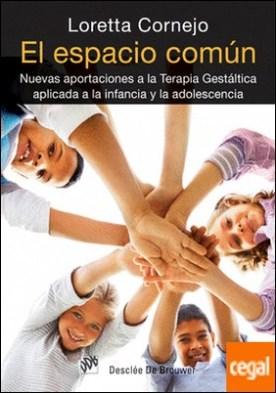 El espacio común . Nuevas aportaciones a la terapia gestáltica aplicada a la infancia y la adolescencia