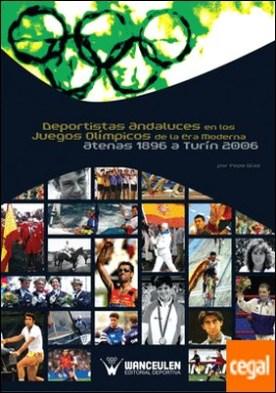 Deportistas andaluces en los juegos olÕmpicos de la era moderna . Atenas 1896 a TurÕn 2006 por DÕaz, Pepe PDF