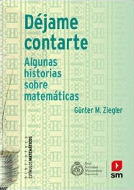 Déjame contarte (eBook-ePub). Algunas historias sobre matemáticas por Günter M. Ziegler