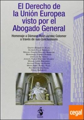El derecho de la Unión Europea visto por el Abogado General . homenaje a Dámaso Ruiz-Jarabo Colomer a través de sus conclusiones