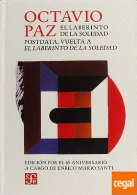 El laberinto de la soledad ; Postdata ; Vuelta a El laberinto de la soledad / Octavio Paz ; edición y prólogo Enrico Mario Santí.