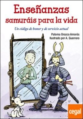 Enseñanzas samuráis para la vida . Un código de honor y de servicio actual