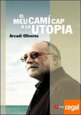 El meu camí cap a la utopia por Oliveres i Boadella, Arcadi PDF