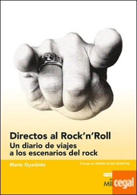 Directos al Rock'n'Roll . Un diario de viajes a los escenarios del rock por Oyarbide Hernández, Mario