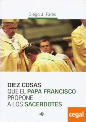 Diez cosas que el Papa Francisco propone a los sacerdotes