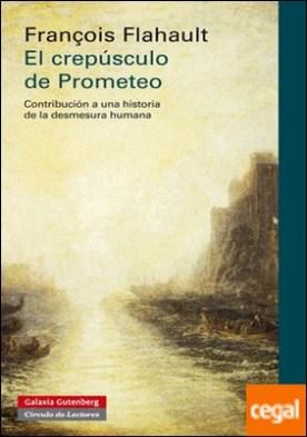 El crepúsculo de Prometeo . Contribución a una historia de la desmesura humana