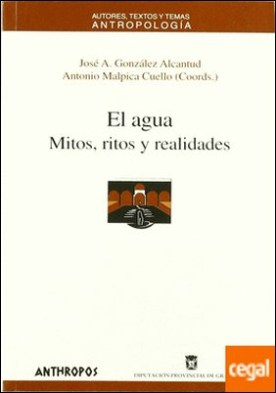 El agua . mitos, ritos y realidades : coloquio internacional, Granada, 23-26 noviembre 1995
