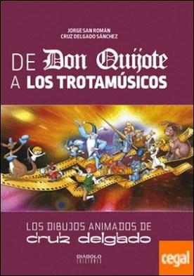 De don quijote a los trotamúsicos . Los Dibujos Animados De Cruz Delgado