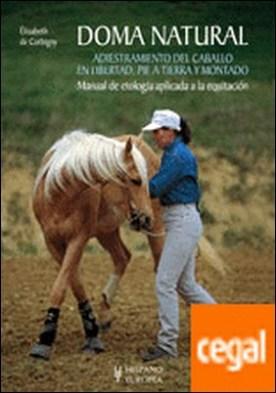 Doma natural. Adiestramiento del caballo en libertad, pie a tierra y montado