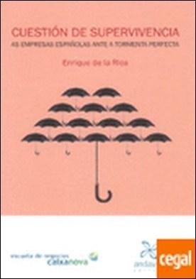Cuestión de supervivencia, As empresas españolas ante a tormenta perfecta