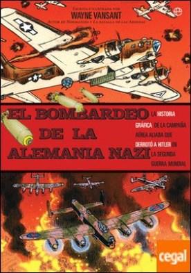 El bombardeo de la Alemania nazi . La historia gráfica de la campaña aérea aliada que derrotó a Hitler en la Segunda Guerra Mundial