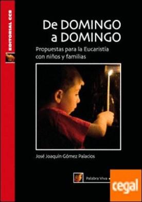 De domingo a domingo. Ciclo C . Propuestas para la Eucaristía con niños y familias por Gómez Palacios, José Joaquín PDF