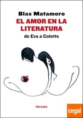 El amor en la literatura: de Eva a Colette . Razón y locura amorosas