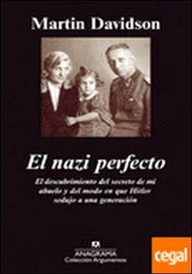 El nazi perfecto . el descubrimiento del secreto de mi abuelo y del modo en que Hitler sedujo a una generación
