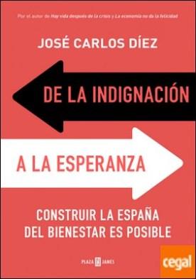 De la indignación a la esperanza . Construir la España del bienestar es posible