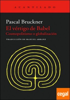 El vértigo de Babel . Cosmopolitismo y globalización
