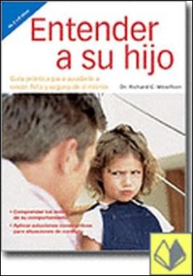 Entender a su hijo . guía práctica para ayudarle a crecer feliz y seguro de sí mismo
