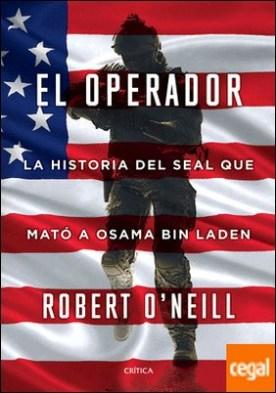 El operador . La historia del SEAL que mató a Osama bin Laden