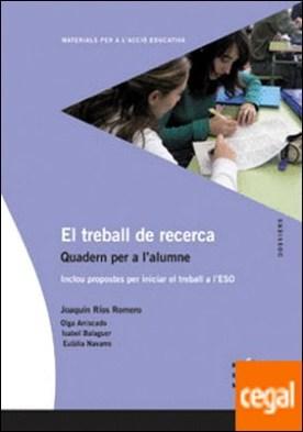 El treball de recerca. Quadern per a l'alumne . Inclou propostes per iniciar el treball a l'ESO