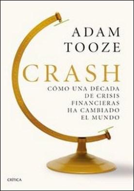 Crash. Cómo una década de crisis financieras ha cambiado el mundo por Desconocido