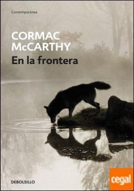 En la frontera (Trilogía de la frontera 2) por McCarthy, Cormac PDF