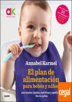 El plan de alimentación para bebés y niños . 200 recetas rápidas, nutritivas y apetitosas