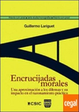 ENCRUCIJADAS MORALES . Una aproximación a los dilemas y su impacto en el razonamiento práctico
