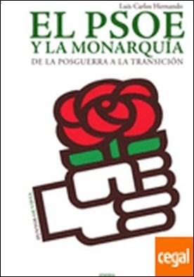El PSOE y la monarquía . de la posguerra a la Transición