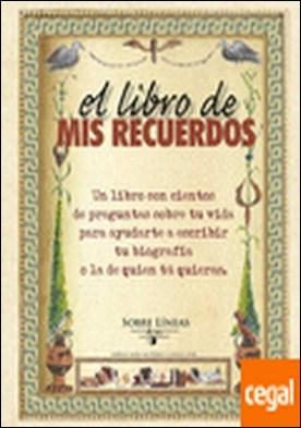 El libro de mis recuerdos . Un libro con cientos de preguntas sobre tu vida para ayudarte a escribir tu biog por García Estrada, Maena PDF