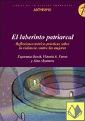 El laberinto patriarcal . Reflexiones teótico-prácticas sobre la violencia contra las...