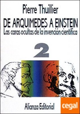 De Arquímedes a Einstein . Las caras ocultas de la invención científica. Tomo II