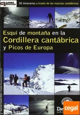 Esquí de montaña en la Cordillera Cantábrica y Picos de Europa . 35 itinerarios a través de los macizos cantábricos