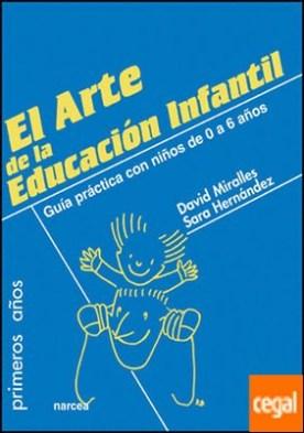 El arte de la Educación Infantil . Guía práctica con niños de 0 a 6 años