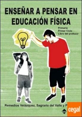 Enseñar a pensar en Educación Física. Primaria. Primer Ciclo . Primaria. Primer Ciclo. Libro del profesor