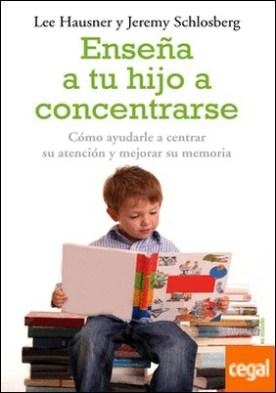 Enseña a tu hijo a concentrarse . Cómo ayudarle a centrar su atención y mejorar su memoria