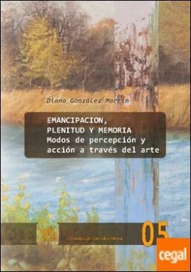 Emancipación, plenitud y memoria. Modos de percepción y acción a través del arte.