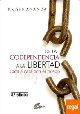 De la codependencia a la libertad . Cara a cara con el miedo