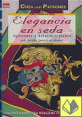 Elegancia en la seda . aprender a dibujar y pintar seda paso a paso por Schwinge, Elisabeth PDF