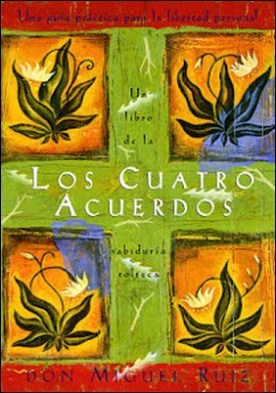 Los Cuatro Acuerdos: Una guía práctica para la libertad personal por Don Miguel Ruiz Janet Mills PDF