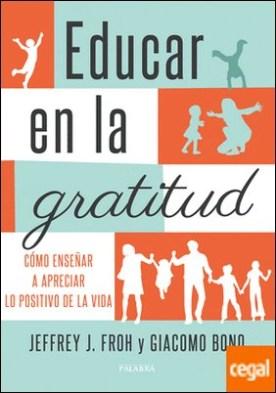 Educar en la gratitud . Cómo enseñar a apreciar lo positivo de la vida